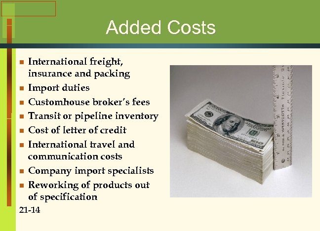 Added Costs n n n n International freight, insurance and packing Import duties Customhouse