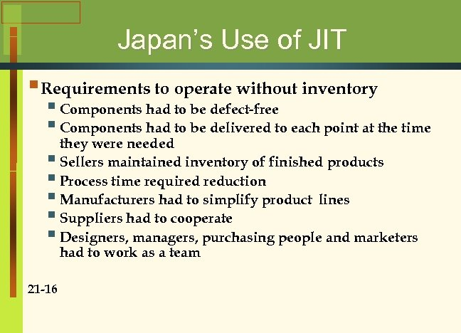 Japan's Use of JIT § Requirements to operate without inventory § Components had to