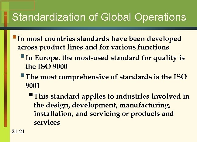Standardization of Global Operations § In most countries standards have been developed across product