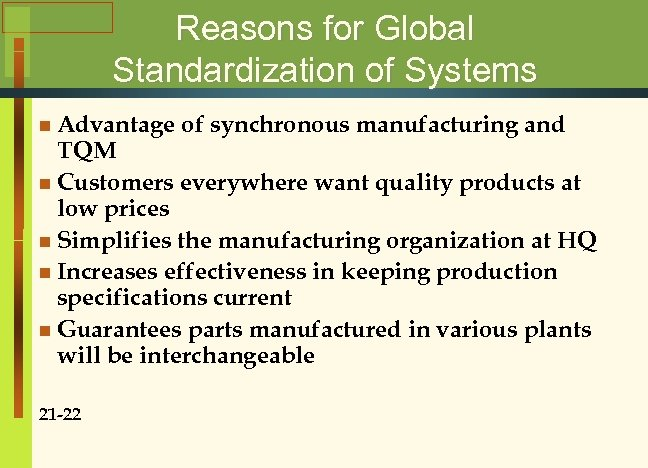 Reasons for Global Standardization of Systems n Advantage of synchronous manufacturing and TQM n
