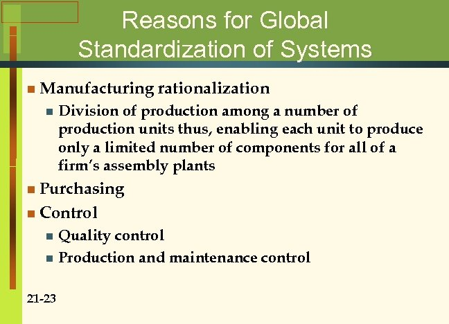 Reasons for Global Standardization of Systems n Manufacturing n rationalization Division of production among