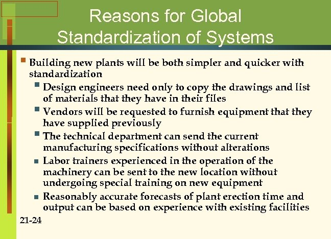 Reasons for Global Standardization of Systems § Building new plants will be both simpler