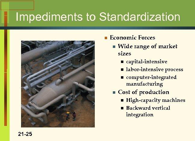 Impediments to Standardization n Economic Forces n Wide range of market sizes n n