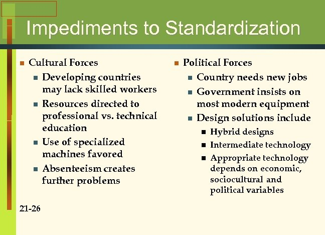 Impediments to Standardization n Cultural Forces n Developing countries may lack skilled workers n