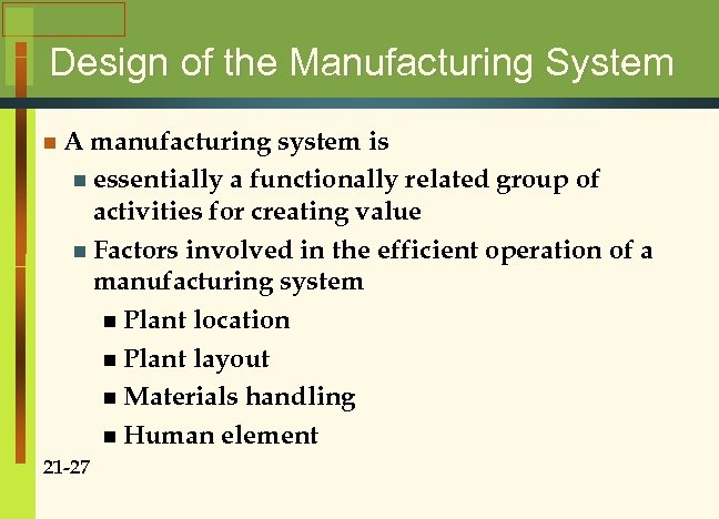 Design of the Manufacturing System n. A manufacturing system is n essentially a functionally