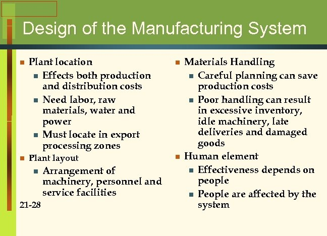 Design of the Manufacturing System n Plant location n Effects both production and distribution