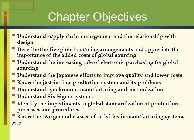 Chapter Objectives § Understand supply chain management and the relationship with design § Describe
