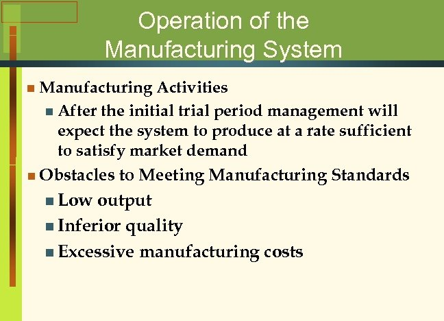 Operation of the Manufacturing System n Manufacturing Activities n After the initial trial period