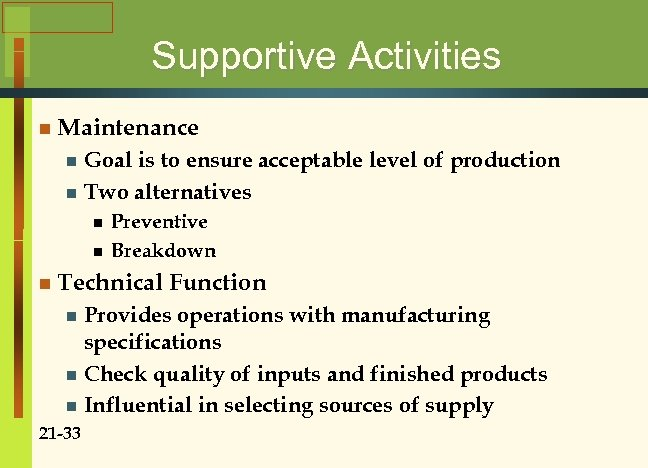 Supportive Activities n Maintenance Goal is to ensure acceptable level of production n Two