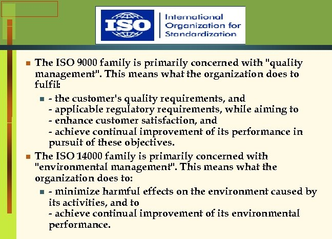 n n The ISO 9000 family is primarily concerned with