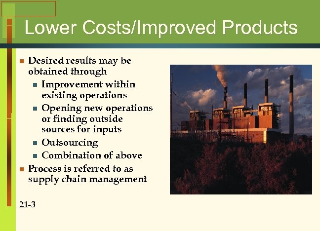 Lower Costs/Improved Products n n Desired results may be obtained through n Improvement within