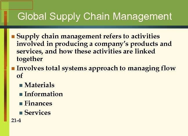 Global Supply Chain Management n Supply chain management refers to activities involved in producing