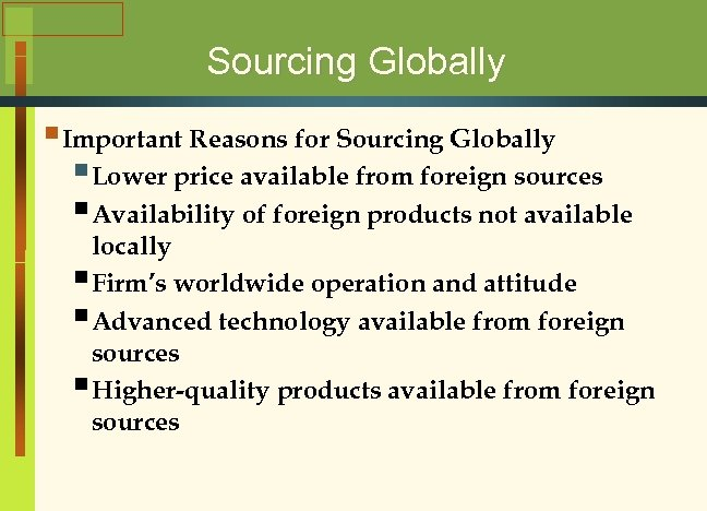 Sourcing Globally § Important Reasons for Sourcing Globally § Lower price available from foreign