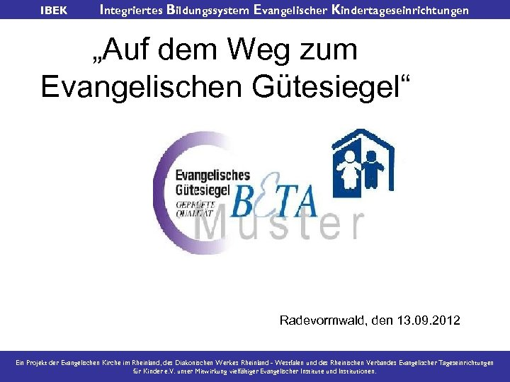 """IBEK Integriertes Bildungssystem Evangelischer Kindertageseinrichtungen """"Auf dem Weg zum Evangelischen Gütesiegel"""" Radevormwald, den 13."""
