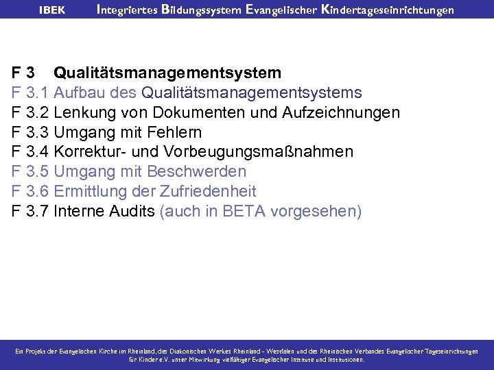 IBEK Integriertes Bildungssystem Evangelischer Kindertageseinrichtungen F 3 Qualitätsmanagementsystem F 3. 1 Aufbau des Qualitätsmanagementsystems