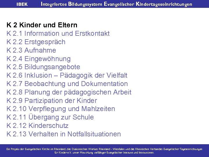 IBEK Integriertes Bildungssystem Evangelischer Kindertageseinrichtungen K 2 Kinder und Eltern K 2. 1 Information