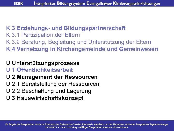 IBEK Integriertes Bildungssystem Evangelischer Kindertageseinrichtungen K 3 Erziehungs- und Bildungspartnerschaft K 3. 1 Partizipation