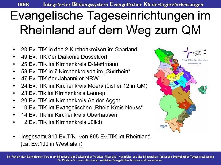 IBEK Integriertes Bildungssystem Evangelischer Kindertageseinrichtungen Evangelische Tageseinrichtungen im Rheinland auf dem Weg zum QM