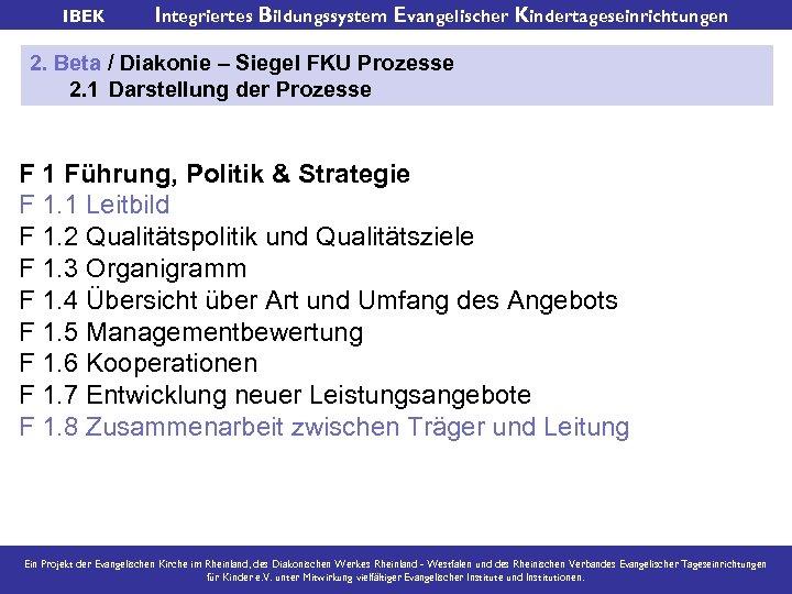 IBEK Integriertes Bildungssystem Evangelischer Kindertageseinrichtungen 2. Beta / Diakonie – Siegel FKU Prozesse 2.
