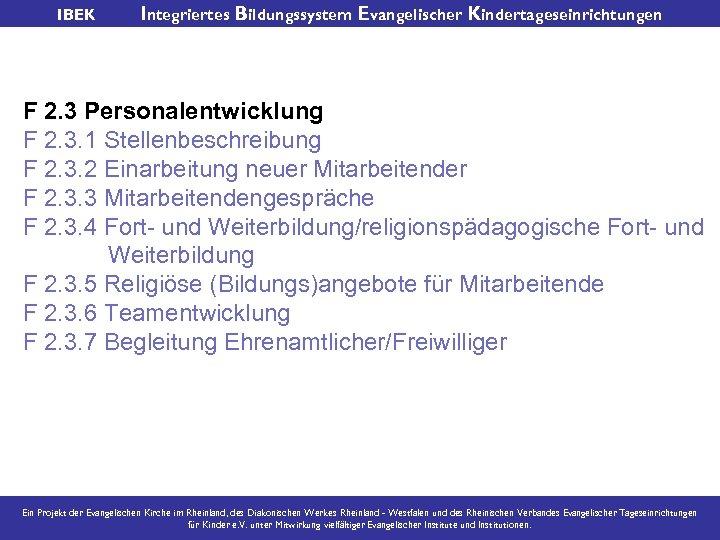 IBEK Integriertes Bildungssystem Evangelischer Kindertageseinrichtungen F 2. 3 Personalentwicklung F 2. 3. 1 Stellenbeschreibung
