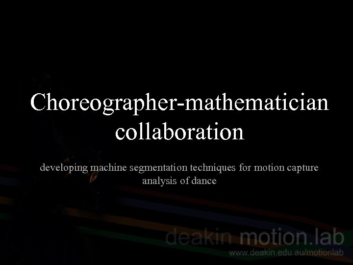 Choreographer-mathematician collaboration developing machine segmentation techniques for motion capture analysis of dance