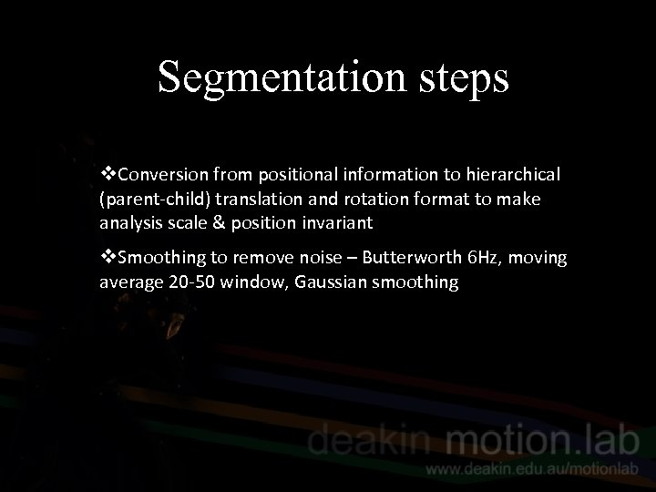 Segmentation steps v. Conversion from positional information to hierarchical (parent-child) translation and rotation format