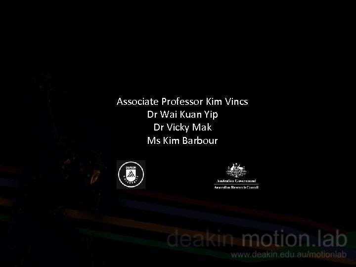 Associate Professor Kim Vincs Dr Wai Kuan Yip Dr Vicky Mak Ms Kim Barbour