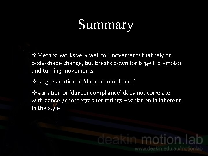 Summary v. Method works very well for movements that rely on body-shape change, but