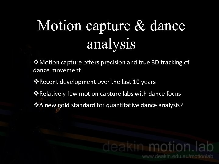 Motion capture & dance analysis v. Motion capture offers precision and true 3 D