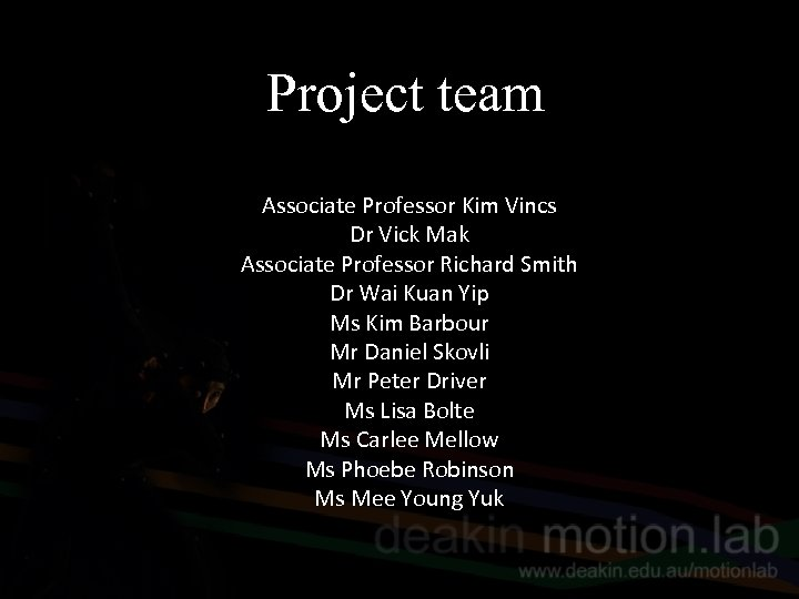 Project team Associate Professor Kim Vincs Dr Vick Mak Associate Professor Richard Smith Dr