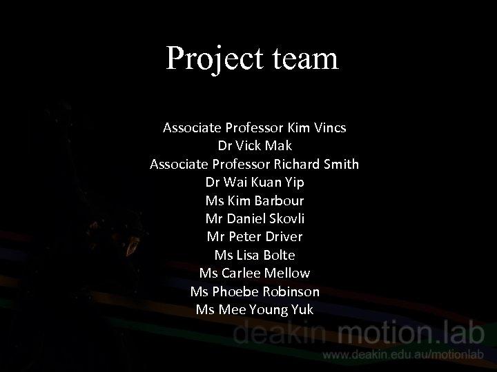 Project team Associate Professor Kim Vincs Dr Vick Mak Associate Professor Richard Smith Dr