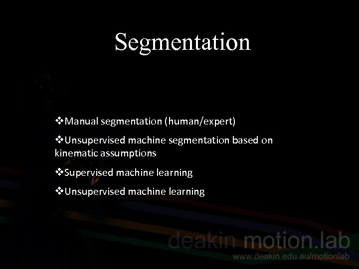 Segmentation v. Manual segmentation (human/expert) v. Unsupervised machine segmentation based on kinematic assumptions v.