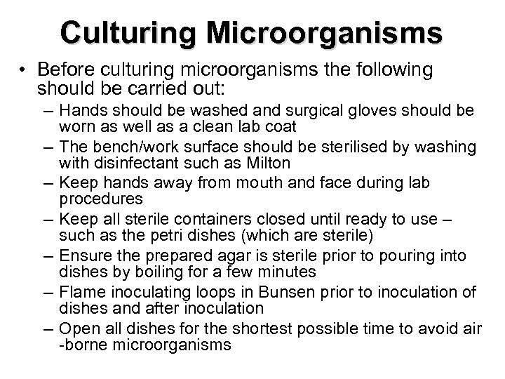 Culturing Microorganisms • Before culturing microorganisms the following should be carried out: – Hands