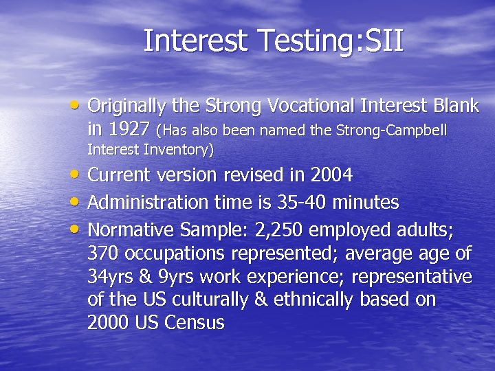 Interest Testing: SII • Originally the Strong Vocational Interest Blank in 1927 (Has also