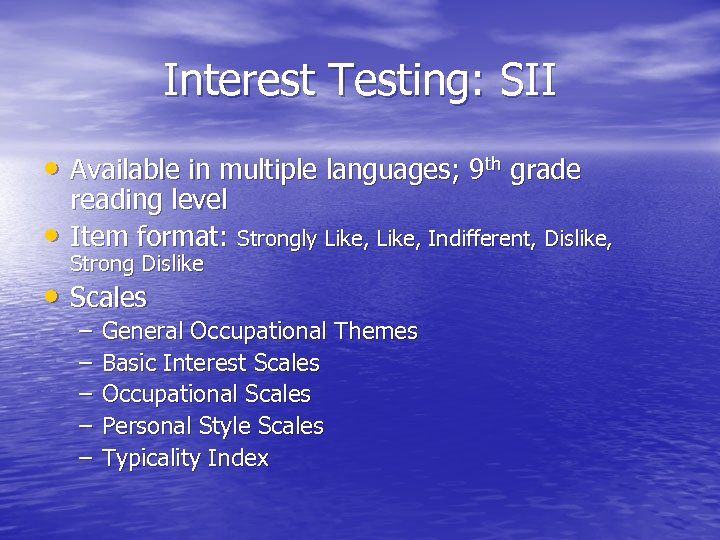 Interest Testing: SII • Available in multiple languages; 9 th grade • reading level