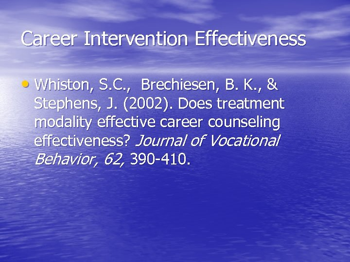 Career Intervention Effectiveness • Whiston, S. C. , Brechiesen, B. K. , & Stephens,