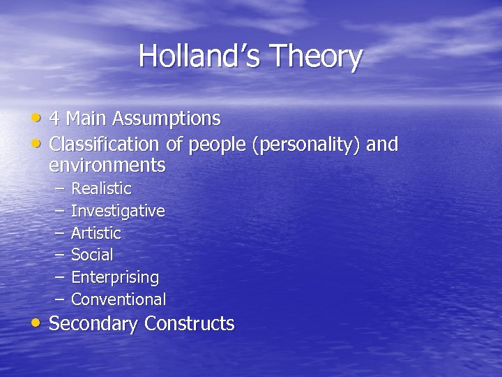 Holland's Theory • 4 Main Assumptions • Classification of people (personality) and environments –