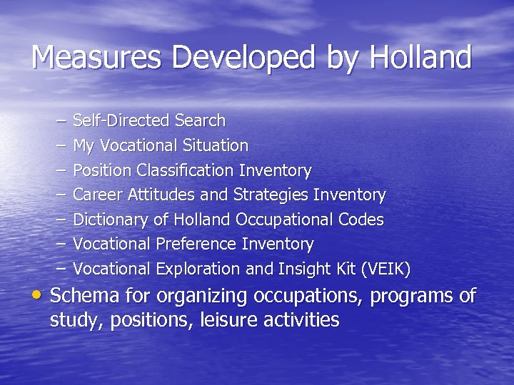 Measures Developed by Holland – – – – Self-Directed Search My Vocational Situation Position
