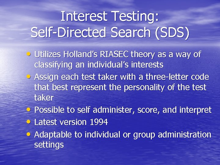 Interest Testing: Self-Directed Search (SDS) • Utilizes Holland's RIASEC theory as a way of