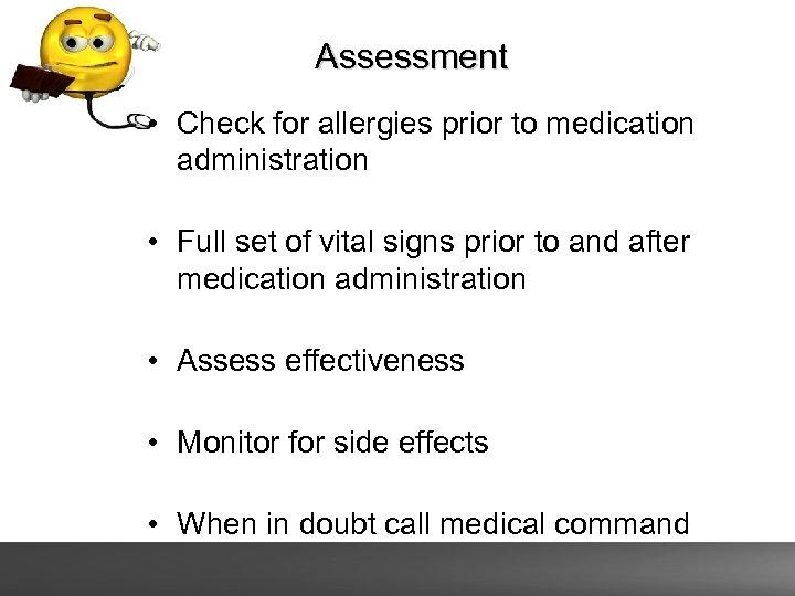 Assessment • Check for allergies prior to medication administration • Full set of vital