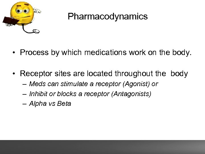 Pharmacodynamics • Process by which medications work on the body. • Receptor sites are