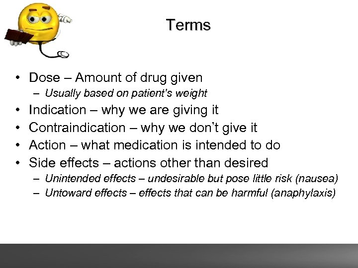 Terms • Dose – Amount of drug given – Usually based on patient's weight
