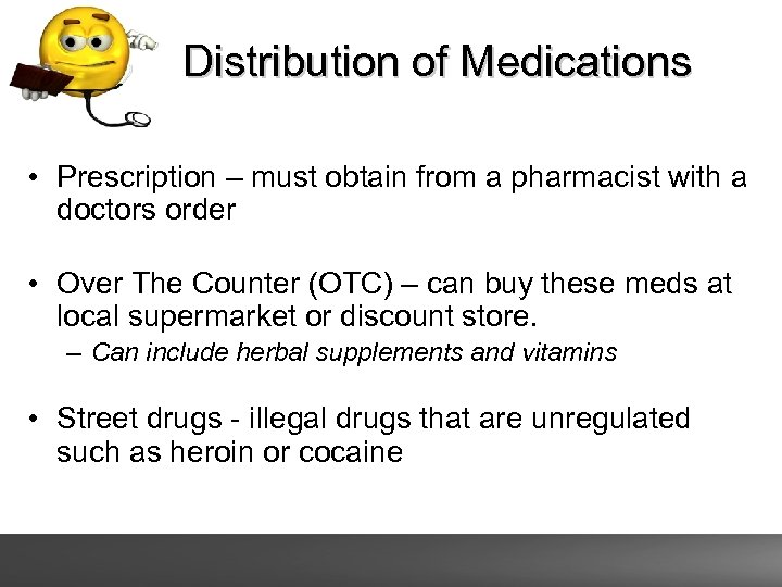 Distribution of Medications • Prescription – must obtain from a pharmacist with a doctors