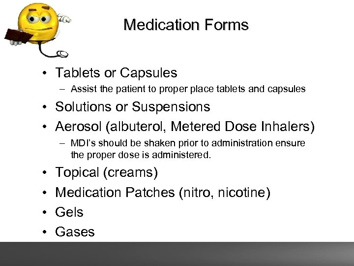 Medication Forms • Tablets or Capsules – Assist the patient to proper place tablets