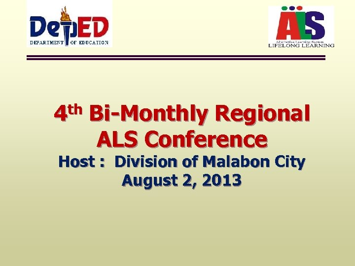 4 th Bi-Monthly Regional ALS Conference Host : Division of Malabon City August 2,