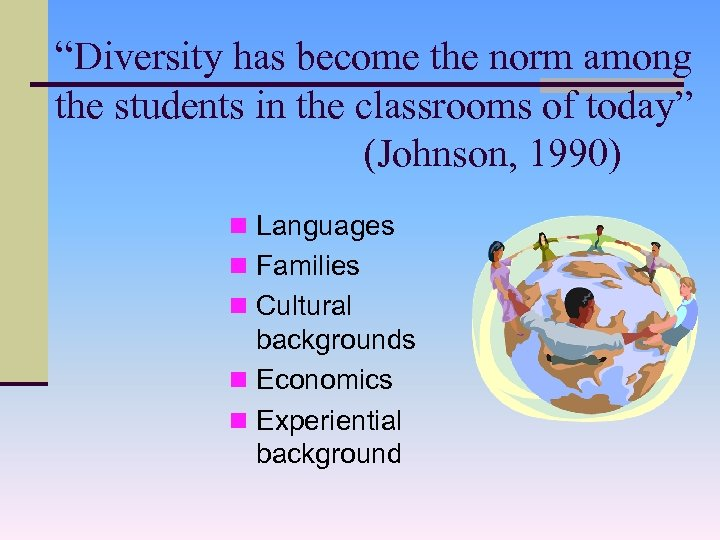 """Diversity has become the norm among the students in the classrooms of today"" (Johnson,"