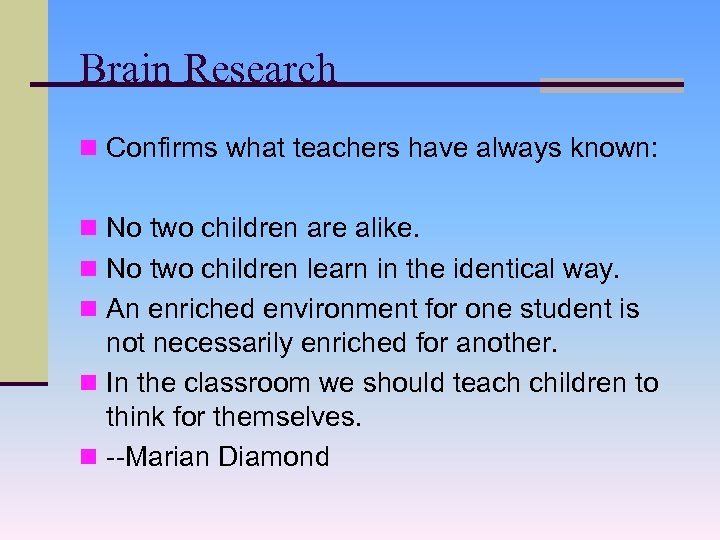 Brain Research n Confirms what teachers have always known: n No two children are