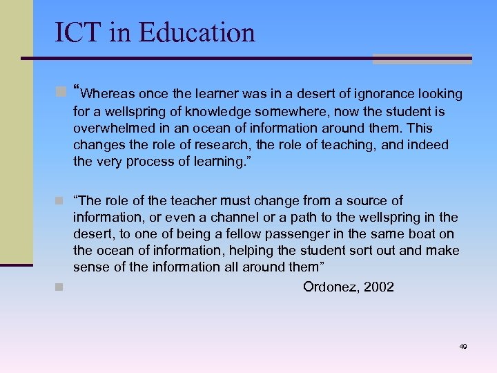 "ICT in Education n ""Whereas once the learner was in a desert of ignorance"