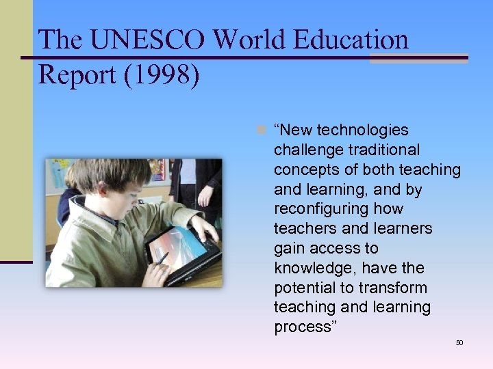 "The UNESCO World Education Report (1998) n ""New technologies challenge traditional concepts of both"