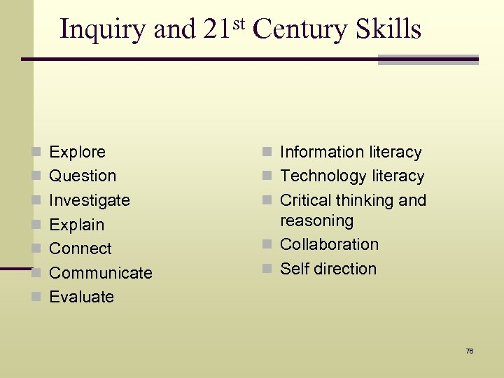 Inquiry and 21 st Century Skills n Explore n Information literacy n Question n